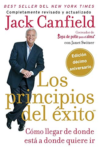 Los principios del éxito: Cómo llegar de donde está a donde quiere ir (Spanish Edition)