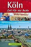 Bruckmann Reiseführer Köln: Zeit für das Beste: Highlights, Geheimtipps, Wohlfühladressen
