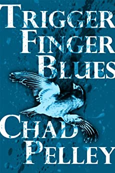 Trigger Finger Blues (FPQ Book 7) by [Chad Pelley]