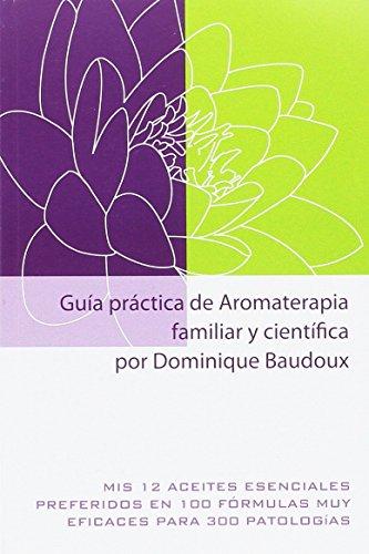 Guía práctica de Aromaterapia familiar y científica. Mis 12 aceites esenciales preferidos en 100 fórmulas muy eficaces para 300 patologías (Distribución)