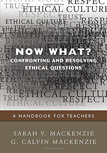 Now What Confronting And Resolving Ethical Questions A Handbook For Teachers