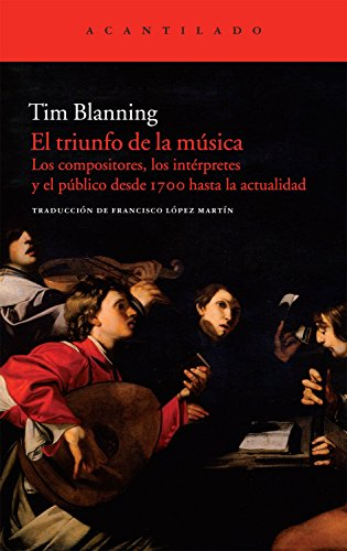 El triunfo de la música: Los compositores, los intérpretes y el público desde 1700 hasta la actualidad: 239 (Acantilado)
