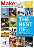 The Best of Make:: 75 Projects from the Pages of Make (Make 75 Projects from the pages of MAKE) (English Edition)