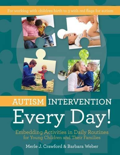 Autism Intervention Every Day!: Embedding Activities in Daily Routines for Young Children and Their Families by Merle J. Crawford M.S. OTR/L BCBA CIMI (2016-04-20)