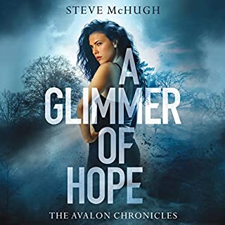 A Glimmer of Hope     The Avalon Chronicles, Book 1              By:                                                                                                                                 Steve McHugh                               Narrated by:                                                                                                                                 Elizabeth Knowelden                      Length: 11 hrs and 24 mins     154 ratings     Overall 4.5