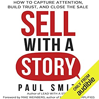 Sell with a Story     How to Capture Attention, Build Trust, and Close the Sale              By:                                                                                                                                 Paul Smith                               Narrated by:                                                                                                                                 Paul Smith                      Length: 7 hrs and 59 mins     10 ratings     Overall 4.5
