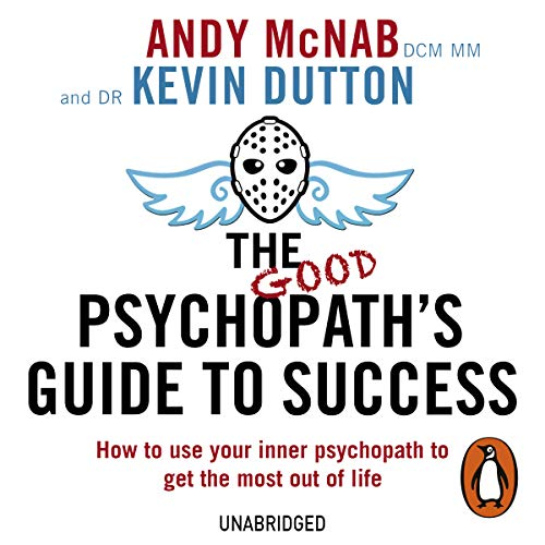 The Good Psychopath's Guide to Success                   By:                                                                                                                                 Andy McNab,                                                                                        Kevin Dutton                               Narrated by:                                                                                                                                 Andy McNab,                                                                                        Kevin Dutton                      Length: 9 hrs and 25 mins     416 ratings     Overall 4.6
