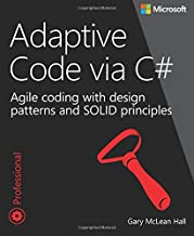 Adaptive Code via C#: Class and Interface Design, Design Patterns, and SOLID Principles (Developer Reference)