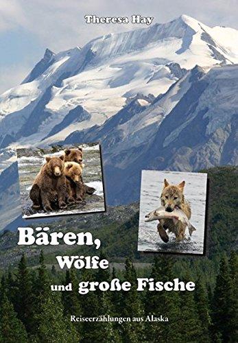 Bären, Wölfe und große Fische: Reiseerzählungen aus Alaska