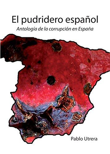 El pudridero español: Antología de la corrupción en España eBook: Utrera, Pablo: Amazon.es: Tienda Kindle