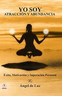 Yo Soy Atraccion y Abundancia: Exito, motivacion y superacion personal (Spanish Edition)
