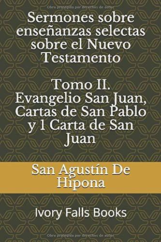 Sermones sobre enseñanzas selectas sobre el Nuevo Testamento Tomo II. Evangelio San Juan, Cartas de San Pablo y 1 Carta de San Juan