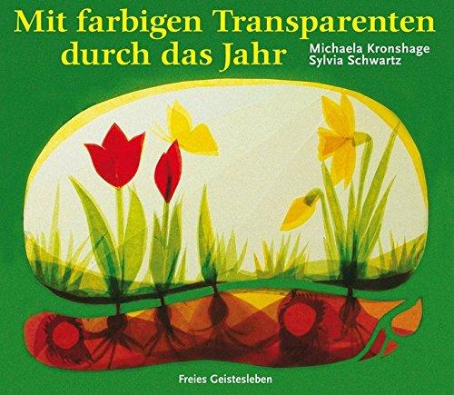Mit farbigen Transparenten durch das Jahr (Arbeitsmaterial aus den Waldorfkindergärten)
