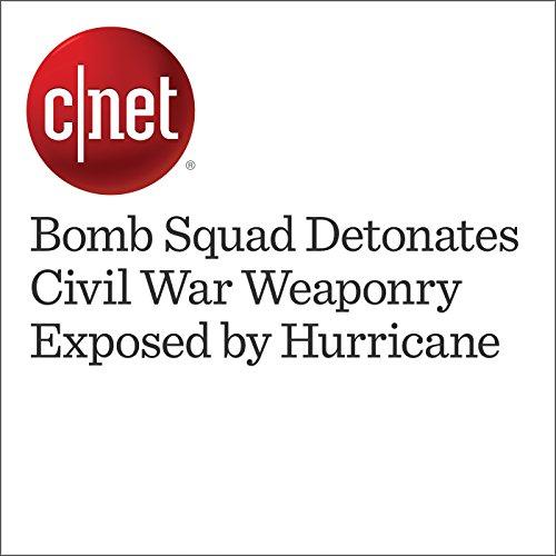 Bomb Squad Detonates Civil War Weaponry Exposed by Hurricane audiobook cover art