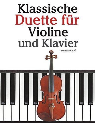 Klassische Duette für Violine und Klavier: Violine für Anfänger. Mit Musik von Bach, Beethoven, Mozart und anderen Komponisten