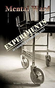 Mental Ward: Experiments by [Sarah Doebereiner, Kyle Yadlosky, Guy Medley, L. E. White, John Pham, Gwendolyn Kiste, Frank Collia, Stephanie Nett, Nica Berry, Vic Kerry]