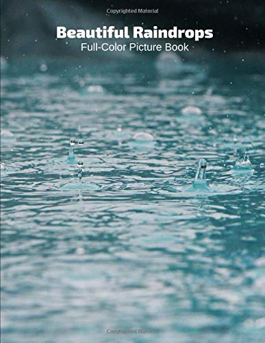 Beautiful Raindrops Full-Color Picture Book: Raindrops Photography Book for Children, Seniors and Alzheimer's Patients