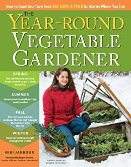 The Year-Round Vegetable Gardener: How to Grow Your Own Food 365 Days a Year, No Matter Where You Live by [Niki Jabbour, Joseph De Sciose]