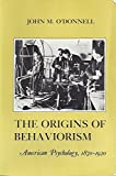 The Origins of Behaviorism: American Psychology, 1870-1920 (American Social Experience Series)