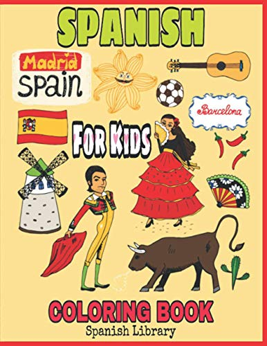 Spanish Coloring Book For Kids: Flamingo Dancer, Soccer Players Ramos Messi, Princess Sofia, Bullfighter, Madrid Plaza Mayor, Barcelona Cathedral, Christopher Columbus and Color More!!!
