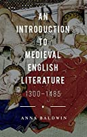An Introduction to Medieval English Literature: 1300-1485 by Anna Baldwin(2015-12-14)