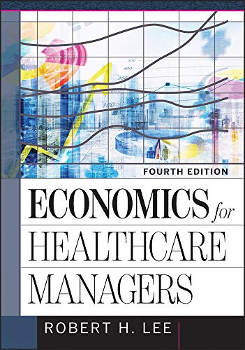 Compare Textbook Prices for Economics for Healthcare Managers AUPHA/HAP Book 4 Edition ISBN 9781640550483 by Lee, Robert H.