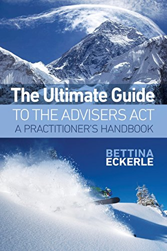 The Ultimate Guide to the Advisers Act: A Practitioner's Guide (Practical Guide Series) (Volume 1)