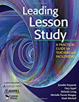 Leading Lesson Study: A Practical Guide for Teachers and Facilitators by Jennifer Stepanek Gary Appel Melinda Leong Michelle Turner Mangan Mark Mitchell(2006-12-20)