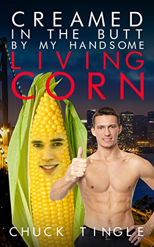 Creamed In The Butt By My Handsome Living Corn