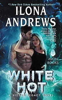 White Hot: A Hidden Legacy Novel by [Ilona Andrews]