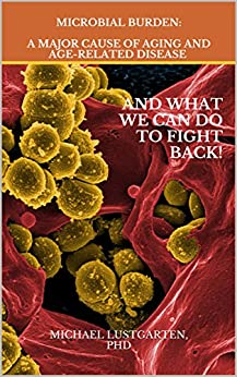 Microbial Burden: A Major Cause Of Aging And Age-Related Disease by [Michael Lustgarten]