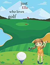 just Ella who loves golf: personalized name journal , 100 Pages, 8.5x11, to Drawing, Painting, Taking Notes and Sketching ...