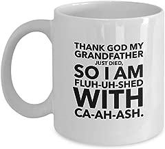 TV Series Coffee Mug 11 Oz - Thank God My Grandfather Just Died So I Am Fluh-Uh-Shed - Satire Political Sitcom Serial Season Comedy Television Fan