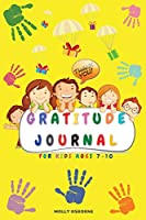 Gratitude Journal for Kids: Full Color Daily Gratitude Journal to Teach Kids to Practice Gratitude, Mindfulness, to Have Fun & Fast Ways to Give Daily Thanks (Family Activities, Daily Activities, Weekly activities & Monthly Activities)