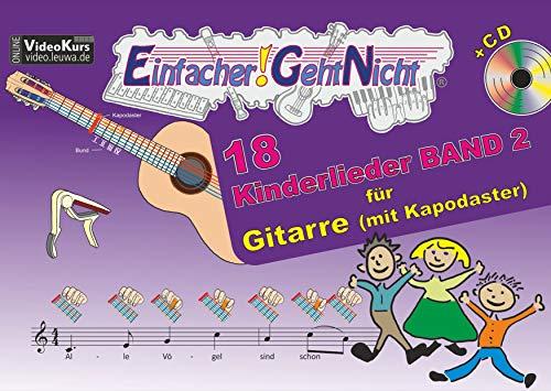 Einfacher!-Geht-Nicht: 18 Kinderlieder BAND 2 – für Gitarre mit Kapodaster incl. CD: Das besondere Notenheft für Anfänger