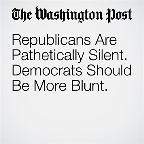 Republicans Are Pathetically Silent. Democrats Should Be More Blunt. copertina
