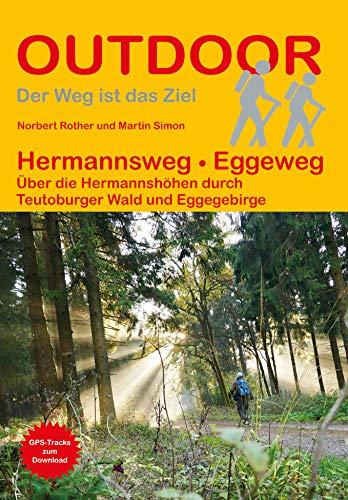 Hermannsweg - Eggeweg: Über die Hermannshöhen durch Teutoburger Wald und Eggegebirge (Der Weg ist das Ziel)