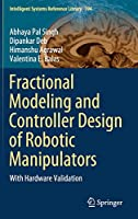 Fractional Modeling and Controller Design of Robotic Manipulators: With Hardware Validation (Intelligent Systems Reference Library, 194)