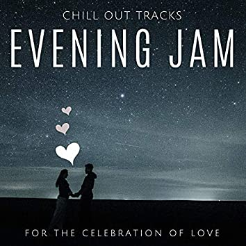 Evening Jam - Chill Out Tracks For The Celebration Of Love