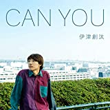 CAN YOU / 伊津創汰