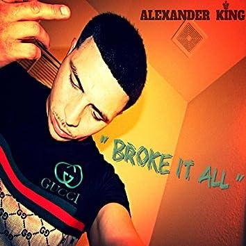 Broke It All