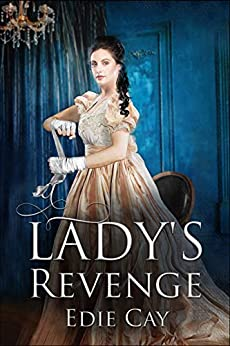 A Lady's Revenge (When The Blood Is Up Book 1) by [Edie Cay]