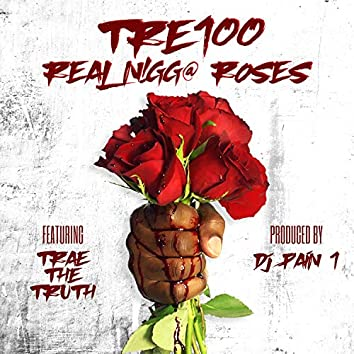 Real Nigga Roses (feat. Trae the Truth)