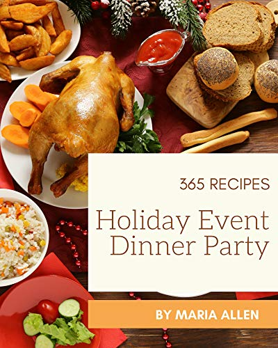 365 Holiday Event Dinner Party Recipes: I Love Holiday Event Dinner Party Cookbook! (English Edition)