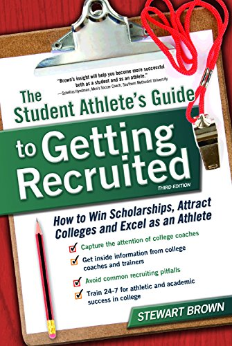 The Student Athletes Guide To Getting Recruited How To Win Scholarships Attract Colleges And Excel As An Athlete