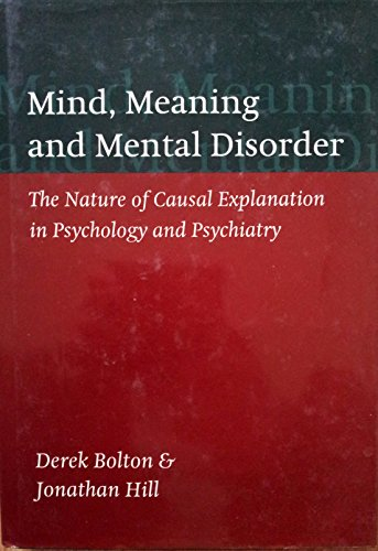 Mind, Meaning, and Mental Disorder: the Nature of Causal Explanation in Psychology and Psychiatry