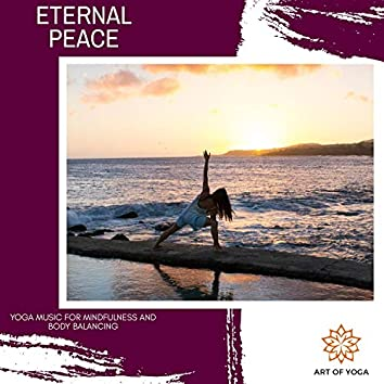 Eternal Peace - Yoga Music For Mindfulness And Body Balancing