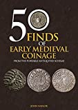 50 Finds of Early Medieval Coinage: Objects from the Portable Antiquities Scheme