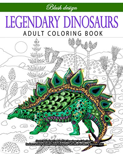 Legendary Dinosaurs: Adult Coloring Book (Stress Relieving Creative Fun Drawings to Calm Down, Reduce Anxiety & Relax.Great Christmas Gift Idea For Men & Women 2020-2021)