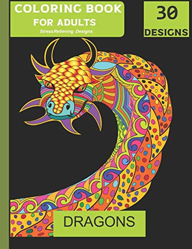 Dragons Adult Colouring Book Stress Relieving Designs 30 Designs: Dragon Pictures Stress Relieving Therapy